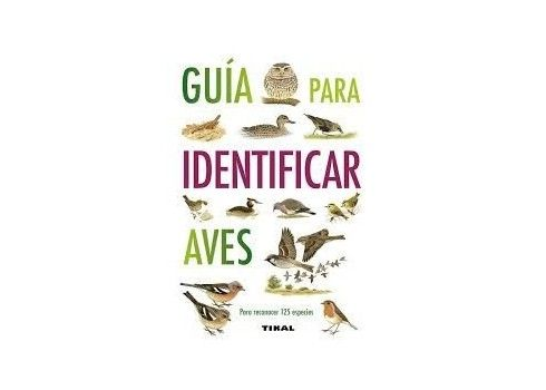 Guia PARA IDENTIFICAR AVES ediciones TIKAL